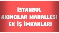 İstanbul Akıncılar Mahallesi Ek İş İmkanları